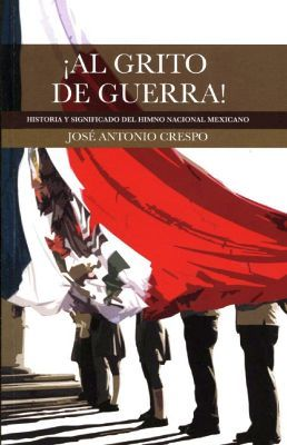 AL GRITO DE GUERRA¡ -HISTORIA Y SIGNIFICADO DEL H. NACIONAL MEX-