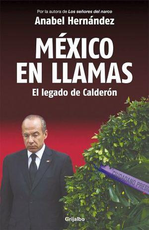 MEXICO EN LLAMAS: EL LEGADO DE CALDERON