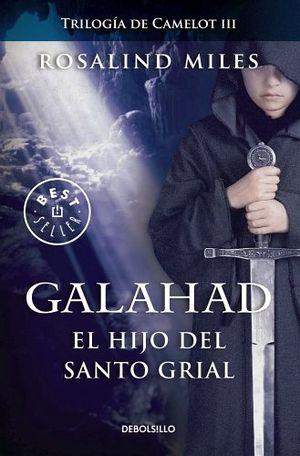 GALAHAD EL HIJO DE SANTO GRIAL -TRILOGIA DE CAMELOT III-