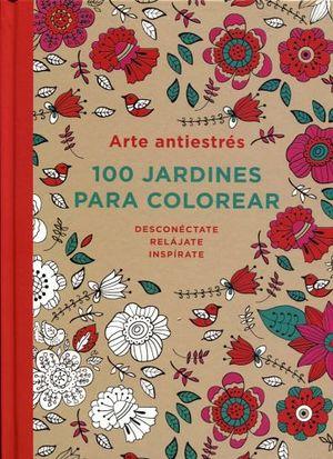 ARTE ANTIESTRES -100 JARDINES PARA COLOREAR-