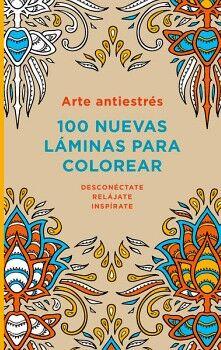 ARTE ANTIESTRES -100 NUEVAS LAMINAS PARA COLOREAR-