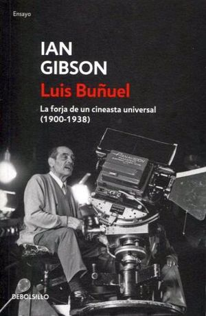 LUIS BUÑUEL -LA FORJA DE UN CINEASTA UNIVERSAL- (DEBOLSILLO)