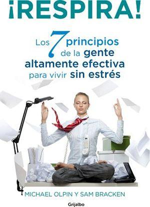 RESPIRA! -LOS 7 PRINCIPIOS DE LA GENTE ALTAMENTE EFECTIVA SIN EST