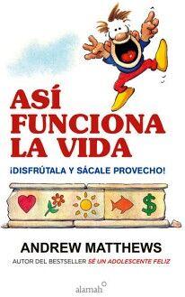 ASI FUNCIONA LA VIDA -DISFRUTALA Y SACALE PROVECHO-