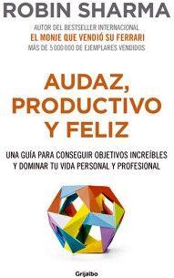 AUDAZ, PRODUCTIVO Y FELIZ -UNA GUIA P/CONSEGUIR OBJETIVOS-