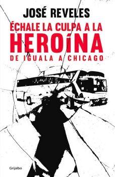 ECHALE LA CULPA A LA HEROINA -DE IGUALA A CHICAGO-