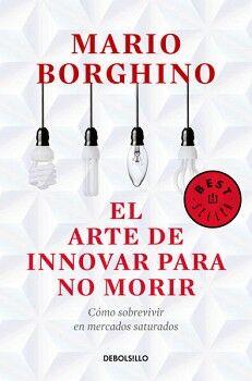 ARTE DE INNOVAR PARA NO MORIR, EL    (DEBOLSILLO)