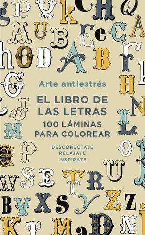 ARTE ANTIESTRES -EL LIBRO DE LAS LETRAS/100 LAMINAS P/COL- (EMP.)