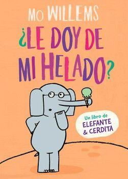 LE DOY DE MI HELADO?          (UN LIBRO DE ELEFANTE & CERDITA)