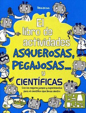 LIBRO DE ACTIVIDADES -ASQUEROSAS, PEGAJOSAS... Y CIENTIFICAS-
