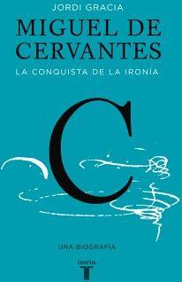 MIGUEL DE CERVANTES -LA CONQUISTA DE LA IRONIA-