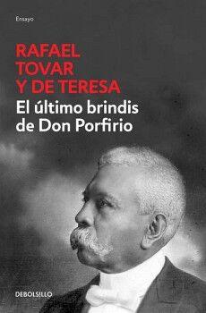 ULTIMO BRINDIS DE DON PORFIRIO, EL   (DEBOLSILLO/ENSAYO)