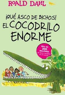 QUE ASCO DE BICHOS! EL COCODRILO ENORME (CLASICOS/INF.)