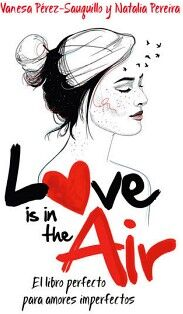 LOVE IS IN THE AIR -EL LIBRO PERFECTO PARA AMORES IMPERFECTOS-
