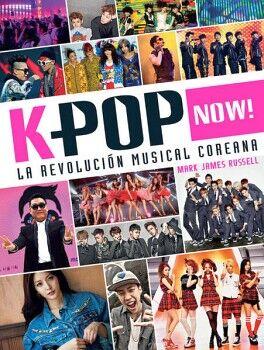 K-POP NOW! -LA REVOLUCION MUSICAL COREANA-