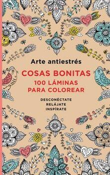 ARTE ANTIESTRES -COSAS BONITAS- (100 LAMINAS P/COLOREAR/EMP.)