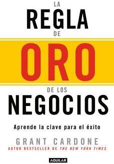 REGLA DE ORO DE LOS NEGOCIOS, LA