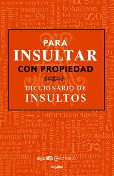 PARA INSULTAR CON PROPIEDAD -DICCIONARIO DE INSULTOS-