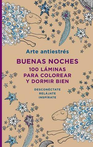 ARTE ANTIESTRES -BUENAS NOCHES- (100 LAMINAS P/COLOREAR/EMP.)