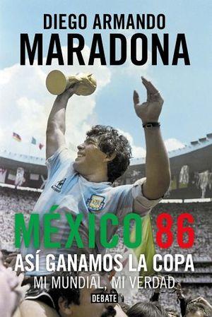 MEXICO 86 -ASI GANAMOS LA COPA, MI MUNDIAL, MI VERDAD-