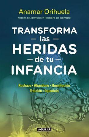 TRANSFORMA LAS HERIDAS DE TU INFANCIA