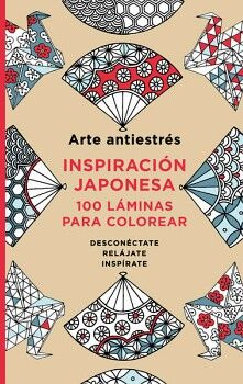 ARTE ANTIESTRES -INSPIRACION JAPONESA/100 LAMINAS PARA COLOREAR-