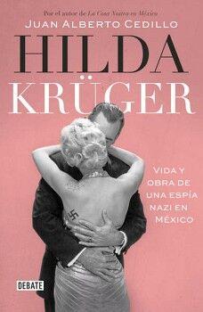 HILDA KRUGER -VIDA Y OBRA DE UNA ESPIA NAZI EN MEXICO-