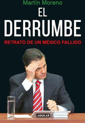 DERRUMBE, EL -RETRATO DE UN MEXICO FALLIDO-