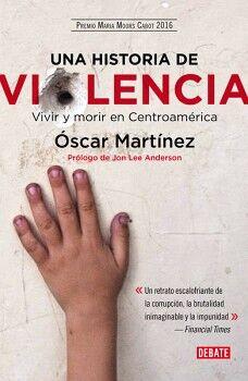 UNA HISTORIA DE VIOLENCIA -VIVIR Y MORIR EN CENTROAMERICA-