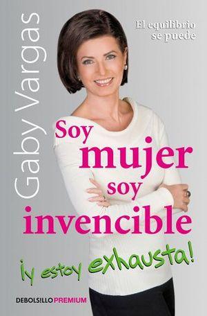 SOY MUJER SOY INVENCIBLE ¡Y ESTOY EXHAUSTA! (DEBOLSILLO/PREMIUM)