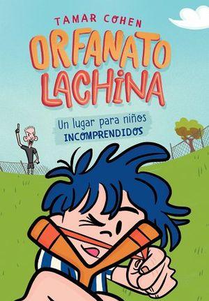 ORFANATO LACHINA -UN LUGAR PARA NIÑOS INCOMPRENDIDOS-