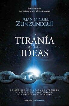 TIRANIA DE LAS IDEAS, LA             (DEBOLSILLO/PREMIUM)