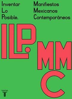 INVENTAR LO POSIBLE. MANIFIESTOS MEXICANOS CONTEMPORANEOS
