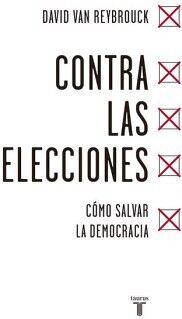 CONTRA LAS ELECCIONES -COMO SALVAR LA DEMOCRACIA-