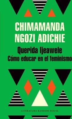 QUERIDA IJEAWELE -COMO EDUCAR EL FEMINISMO-