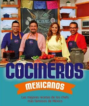 COCINEROS MEXICANOS -LAS MEJORES RECETAS DE LOS CHEFS MAS FAMOSOS