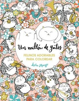 UN MILLON DE GATOS -FELINOS ADORABLES P/COLOREAR-