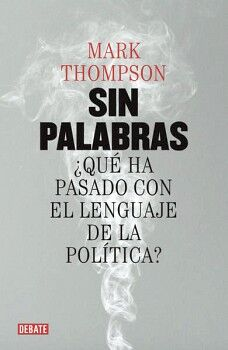 SIN PALABRAS ¿QUE HA PASADO CON EL LENGUAJE DE LA POLITICA?