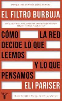 FILTRO BURBUJA, EL -COMO LA RED DECIDE LO QUE LEEMOS Y LO QUE P.-