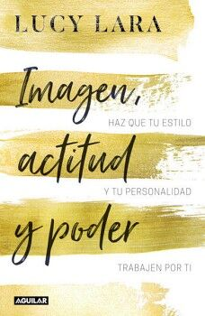 IMAGEN, ACTITUD Y PODER -HAZ QUE TU ESTILO Y TU PERSONALIDAD-