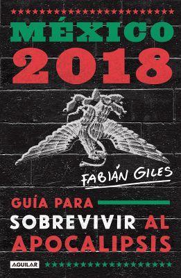 MEXICO 2018 (GUIA PARA SOBREVIVIR AL APOCALIPSIS)