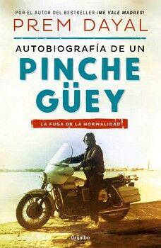 AUTOBIOGRAFIA DE UN PINCHE GUEY -LA FUGA DE LA NORMALIDAD-
