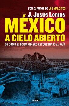 MEXICO A CIELO ABIERTO -DE COMO EL BOOM MINERO RESQUEB. AL PAIS-