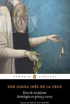 ECOS DE MI PLUMA ANTOLOGIA EN PROSA Y VERSO (PENGUIN CLASICOS)