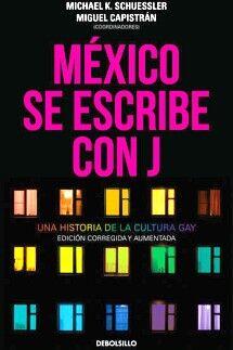 MEXICO SE ESCRIBE CON J -UNA HISTORIA DE LA CULTURA GAY-