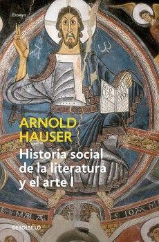HISTORIA SOCIAL DE LA LITERATURA Y EL ARTE I (DEBOLSILLO/ENSAYO)