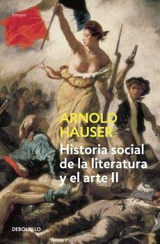 HISTORIA SOCIAL DE LA LITERATURA Y EL ARTE II (DEBOLSILLO/ENSAYO)