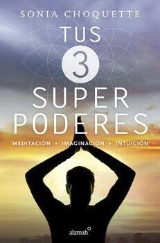 TUS 3 SUPERPODERES -MEDITACION, IMAGINACION, INTUICION-