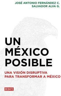 UN MEXICO POSIBLE -UNA VISION DISRUPTIVA P/TRANSFORMACION A MEX.-