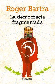 DEMOCRACIA FRAGMENTADA, LA           (DEBOLSILLO/ENSAYO)